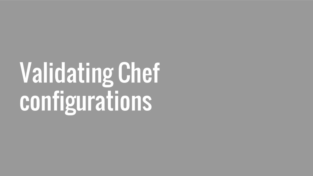 Validating Chef configurations