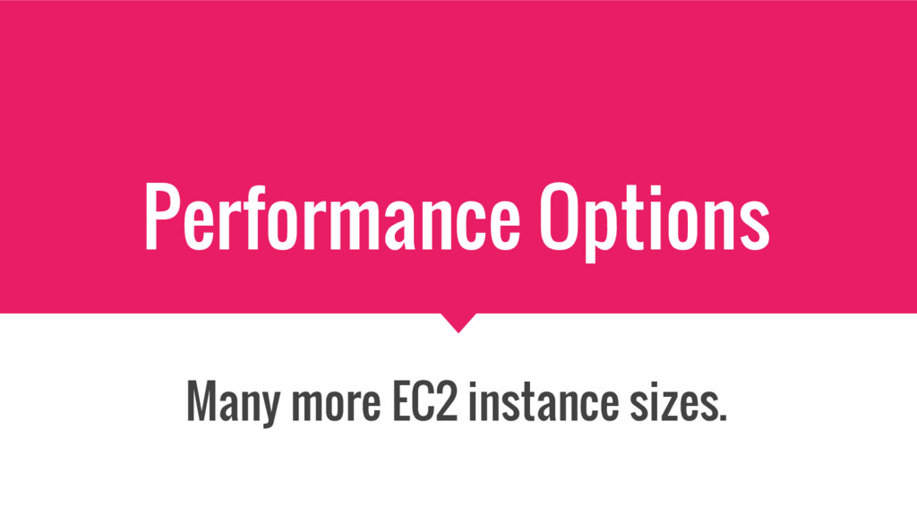 Performance Options Many more EC2 instance size...