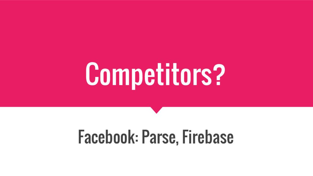 Competitors? Facebook: Parse, Firebase