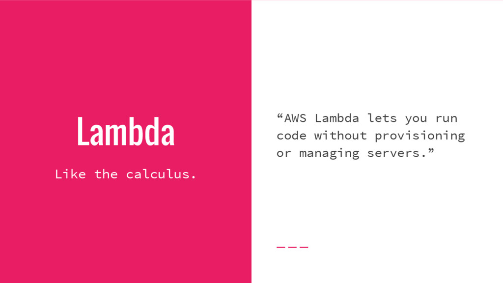 "Lambda ""AWS Lambda lets you run code without pr..."