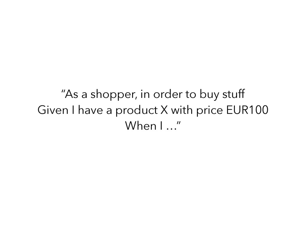 """As a shopper, in order to buy stuff Given I ha..."