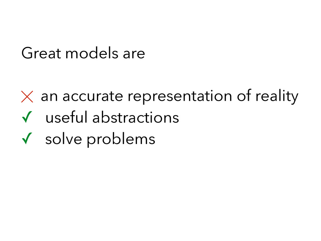 Great models are ╳ an accurate representation o...
