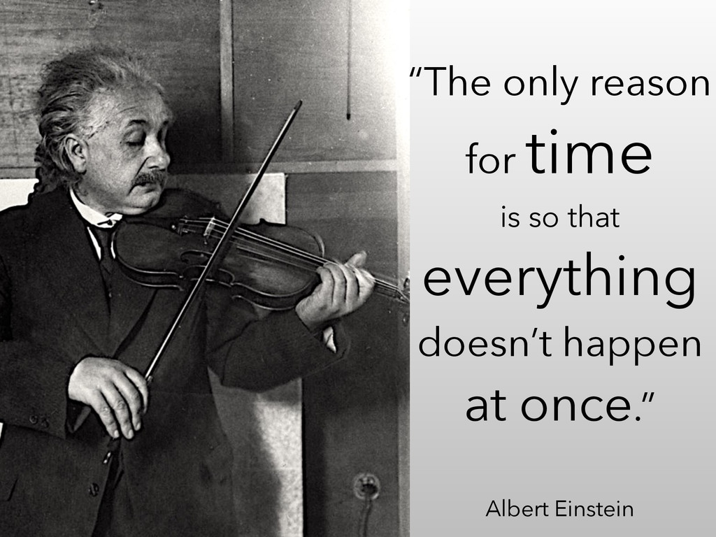 """The only reason for time is so that everything..."