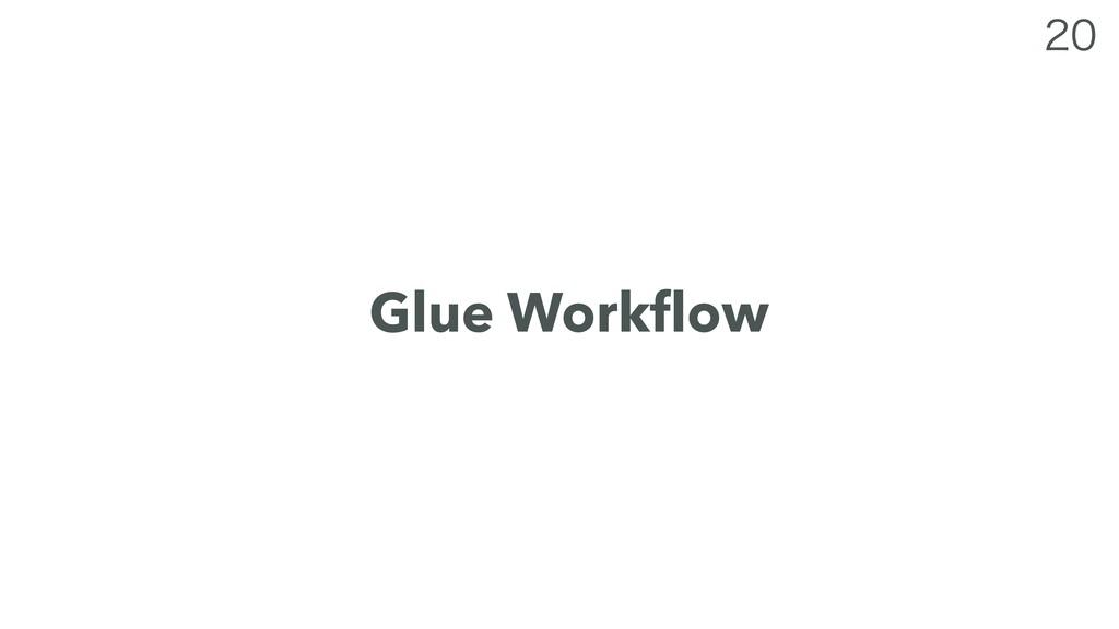 Glue Workflow