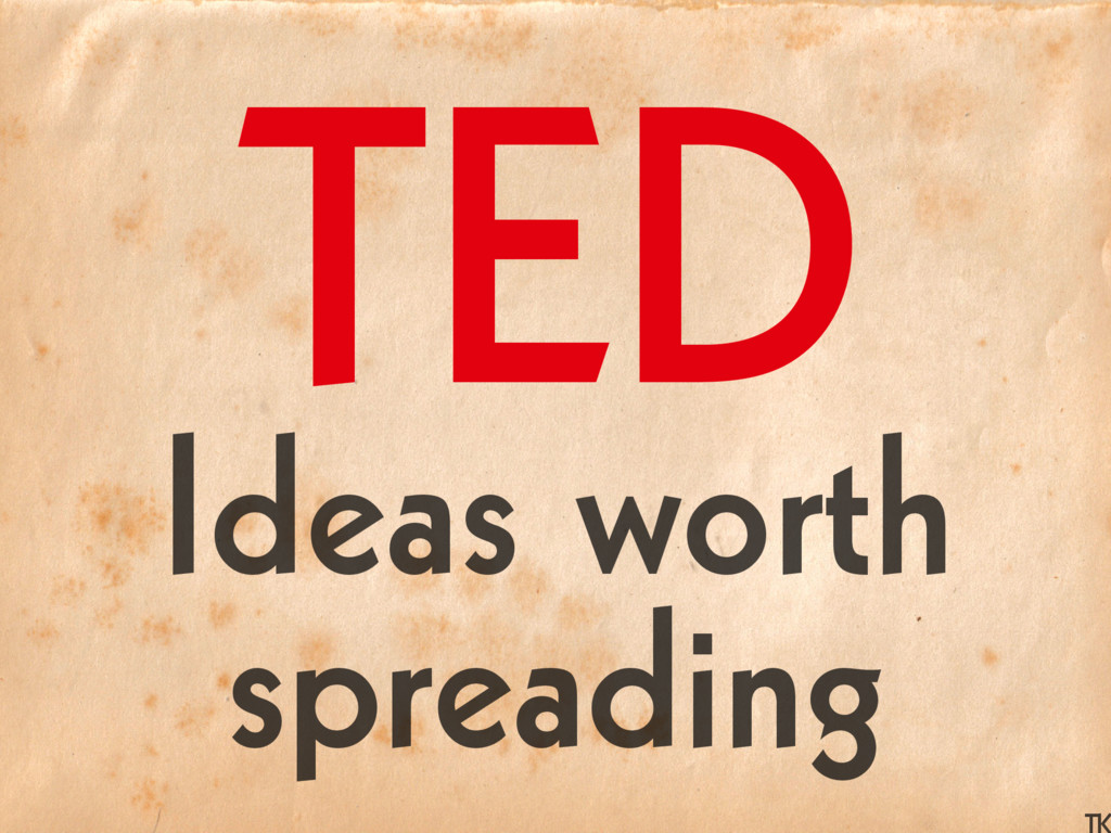 Ideas worth spreading TED