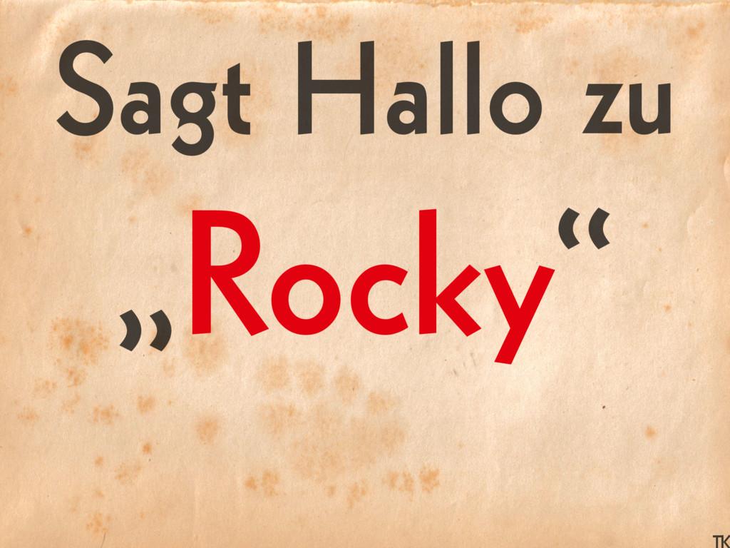 """Sagt Hallo zu """" """" Rocky"""