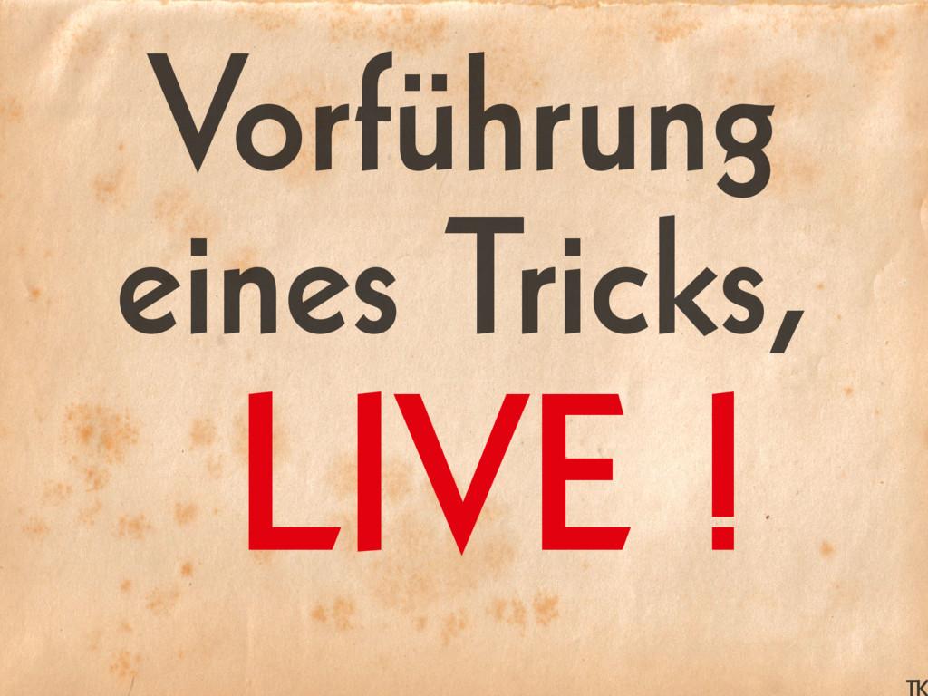 LIVE ! Vorführung eines Tricks,
