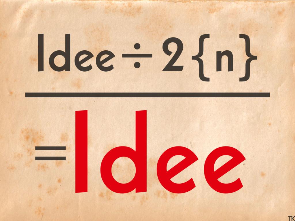 Idee÷2{n} ------------------------ =Idee
