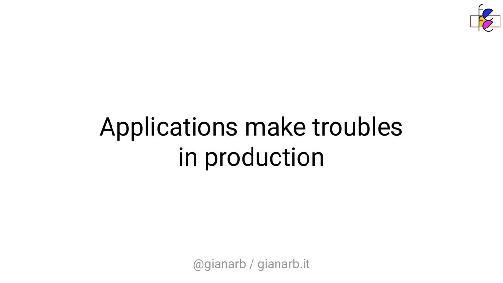 @gianarb / gianarb.it Applications make trouble...