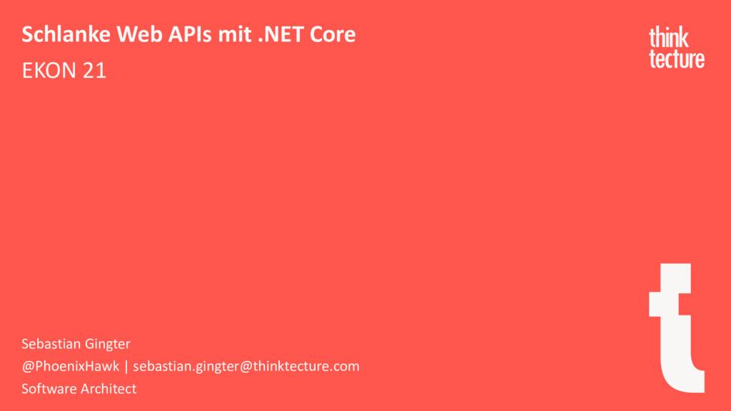 Schlanke Web APIs mit .NET Core EKON 21 Sebasti...