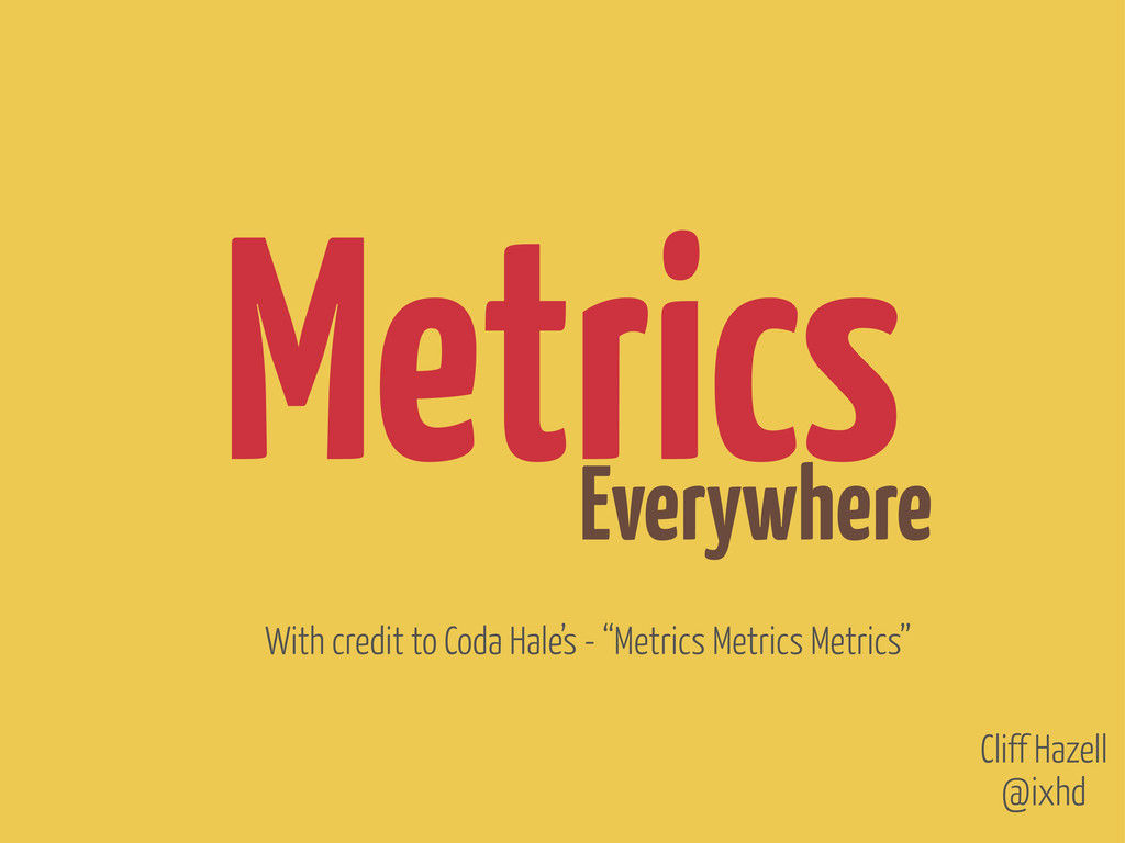 Everywhere Metrics @ixhd Cliff Hazell With cred...