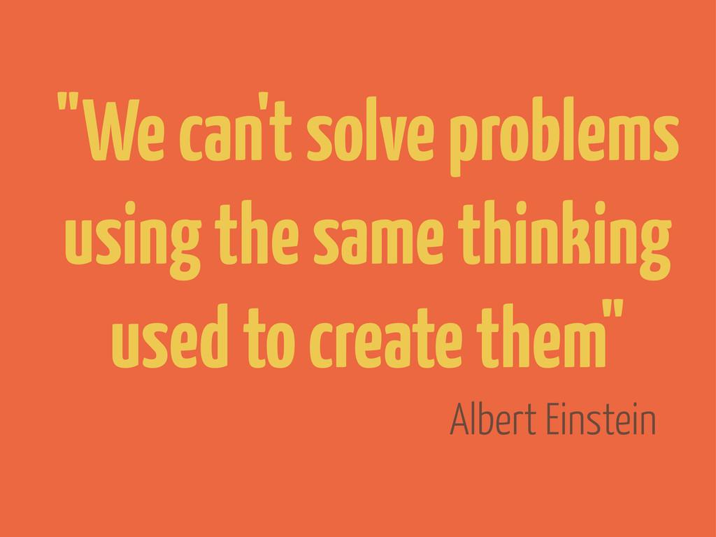 """Albert Einstein """"We can't solve problems using ..."""