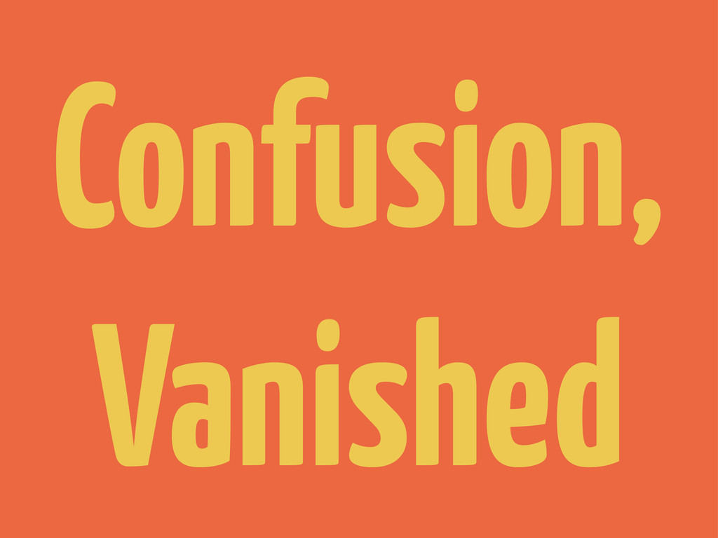 Confusion, Vanished