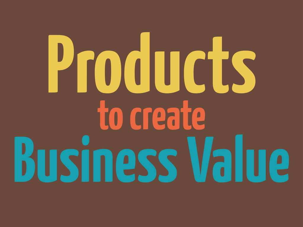 to create Business Value Products