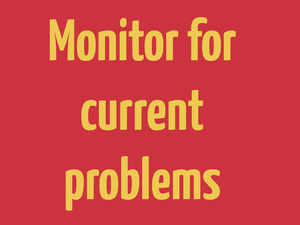 Monitor for current problems