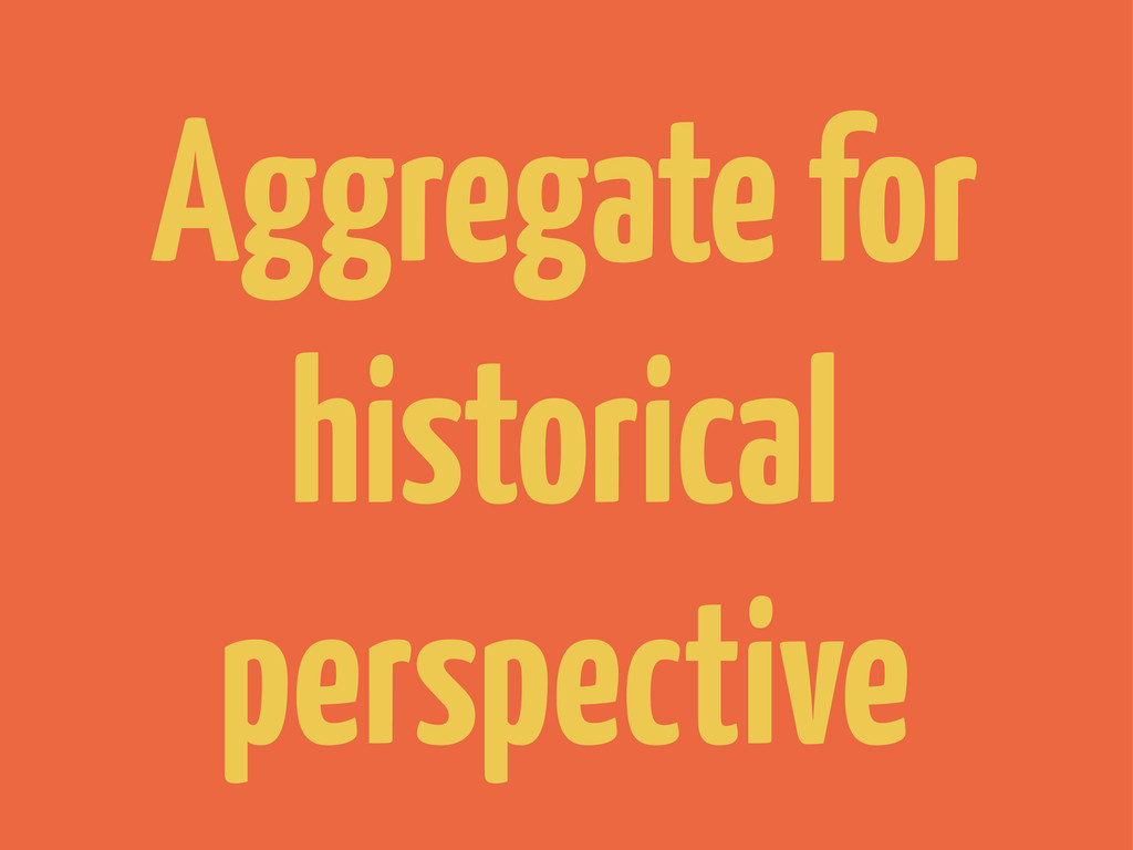 Aggregate for historical perspective