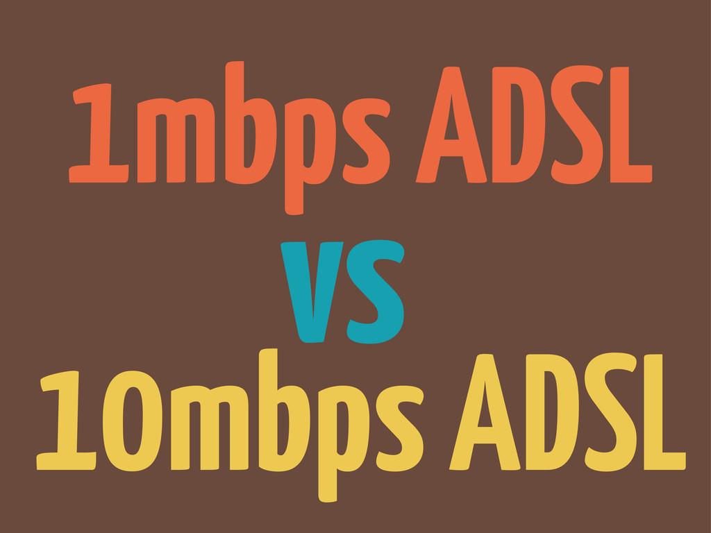 1mbps ADSL vs 10mbps ADSL
