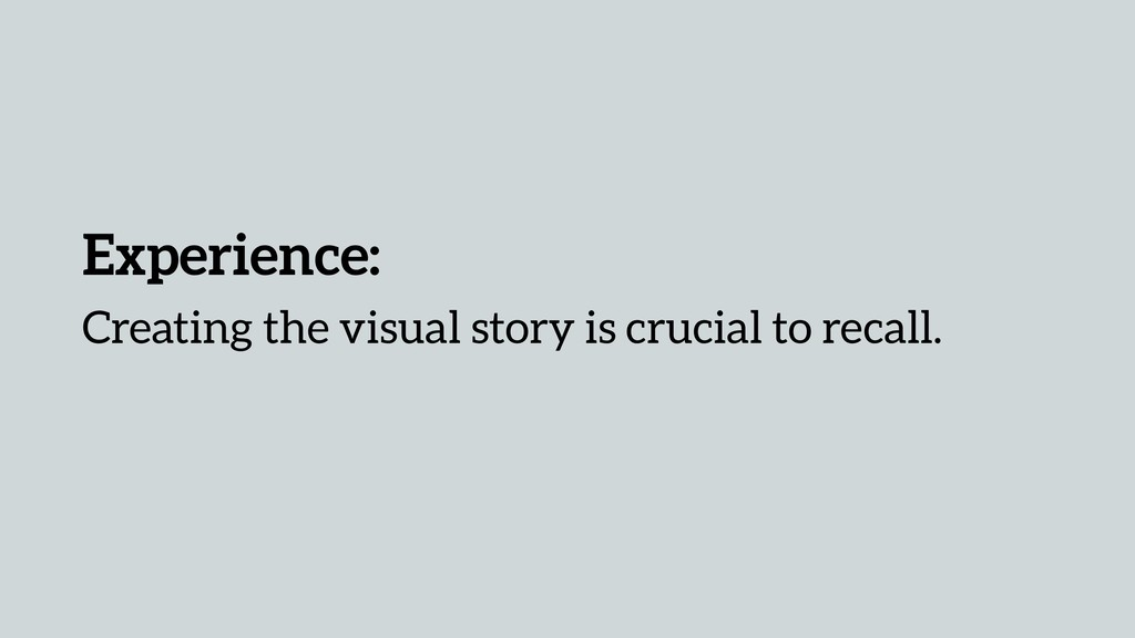 Experience: Creating the visual story is crucia...