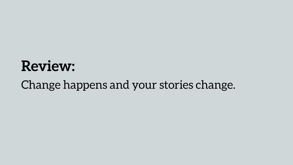 Review: Change happens and your stories change.