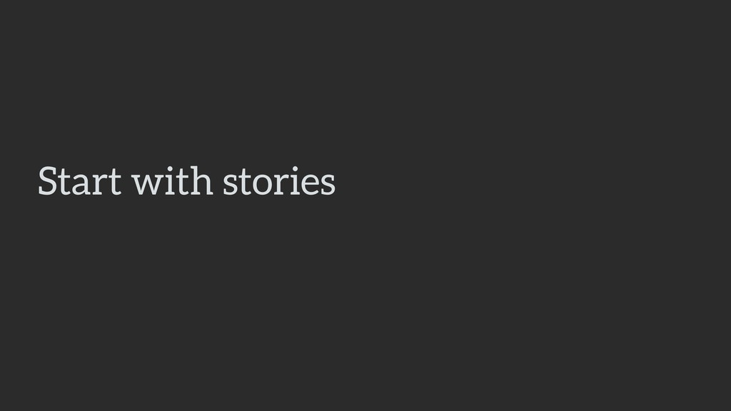 Start with stories