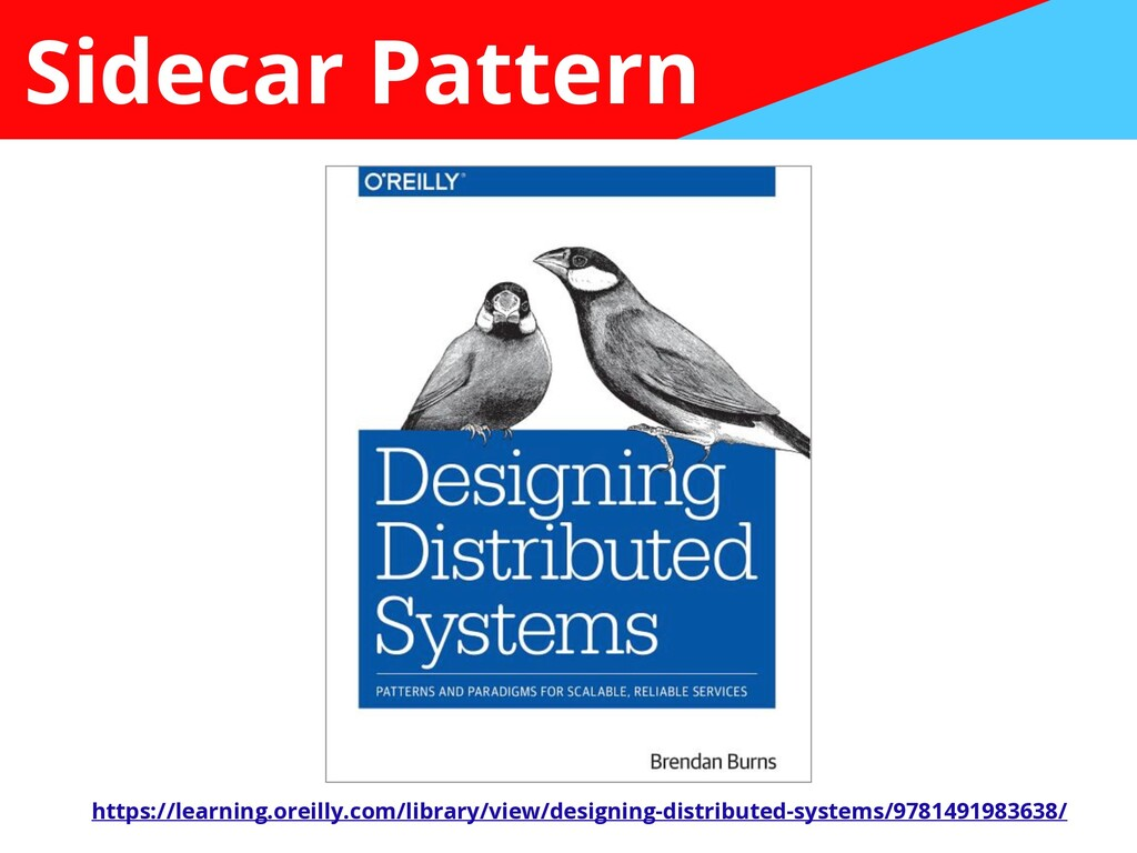 Sidecar Pattern https://learning.oreilly.com/li...