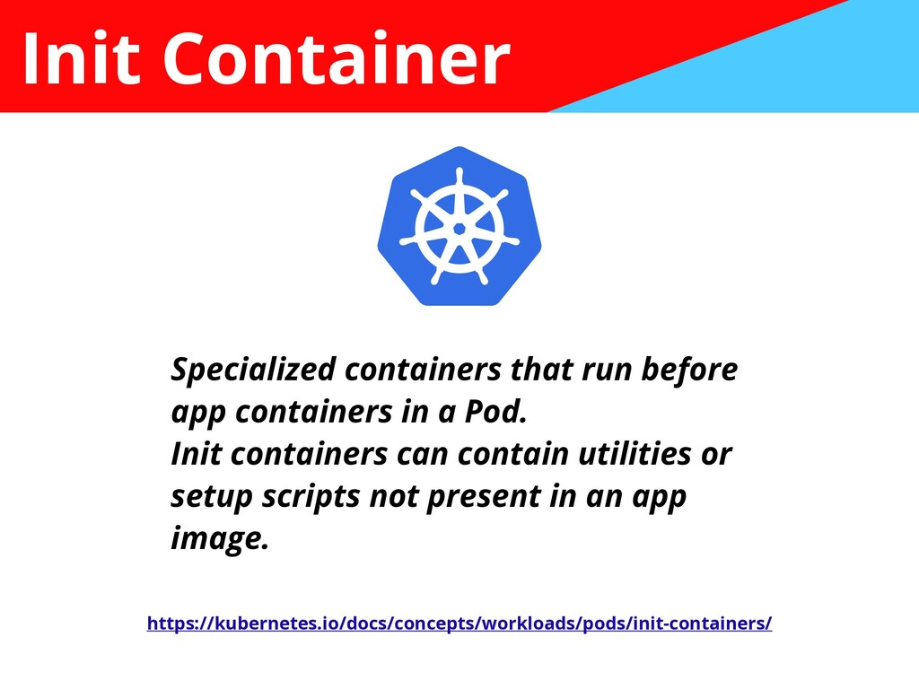 Init Container Specialized containers that run ...