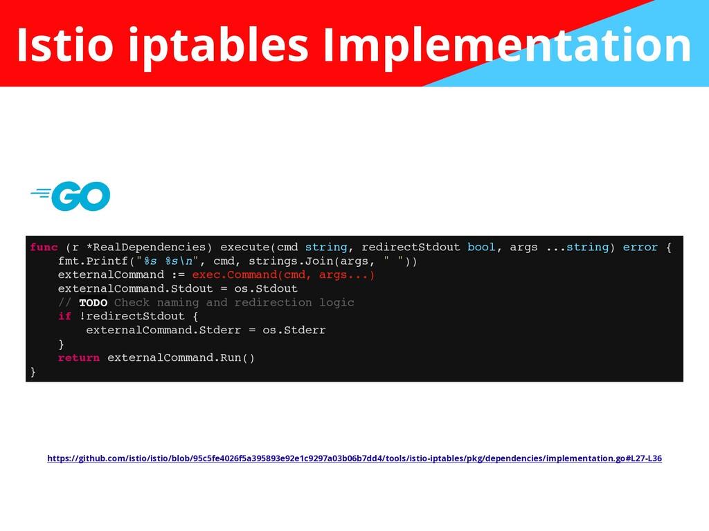 Istio iptables Implementation func (r *RealDepe...