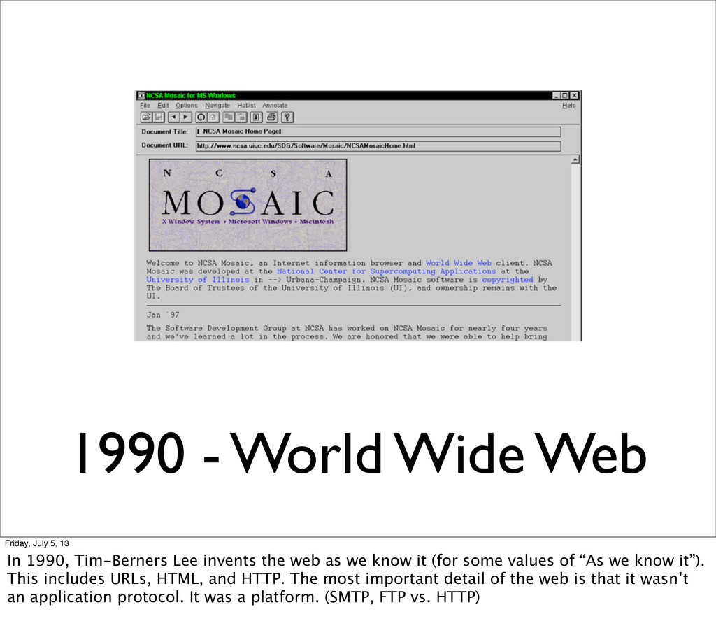1990 - World Wide Web Friday, July 5, 13 In 199...