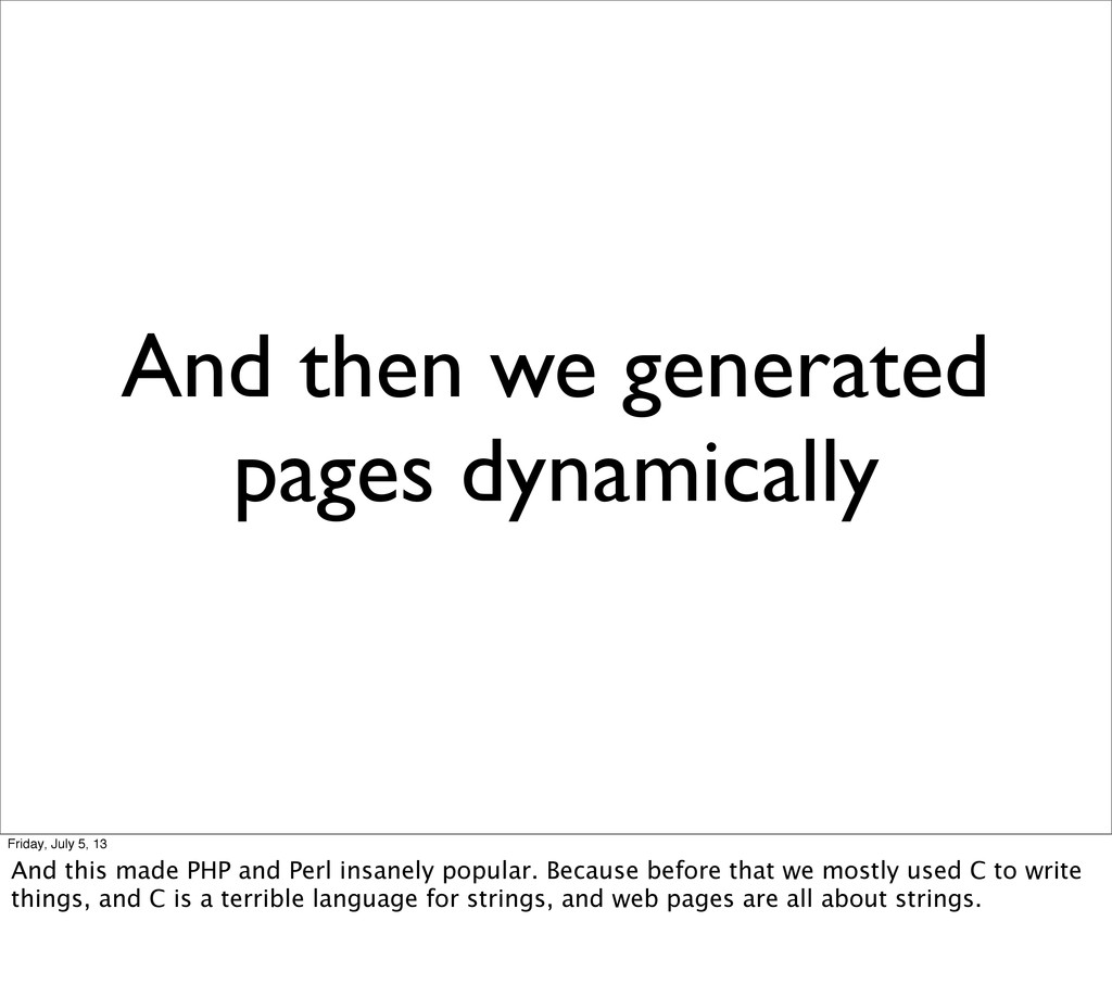 And then we generated pages dynamically Friday,...