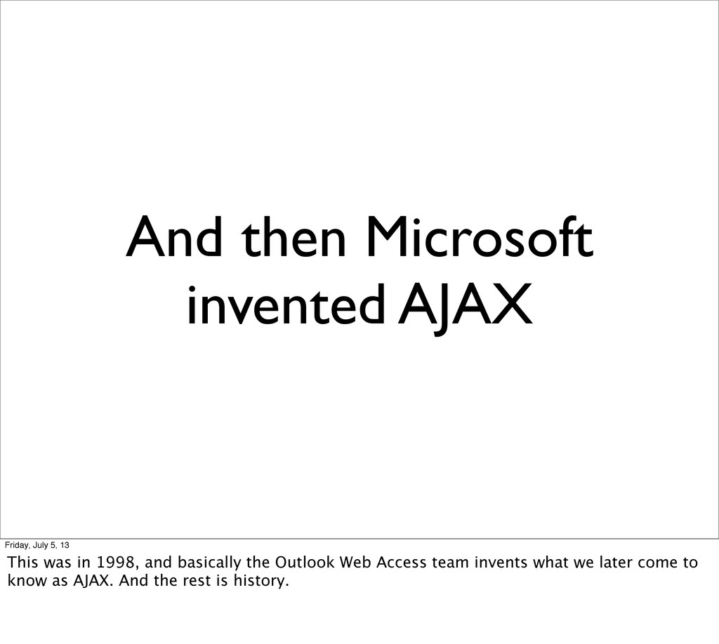 And then Microsoft invented AJAX Friday, July 5...