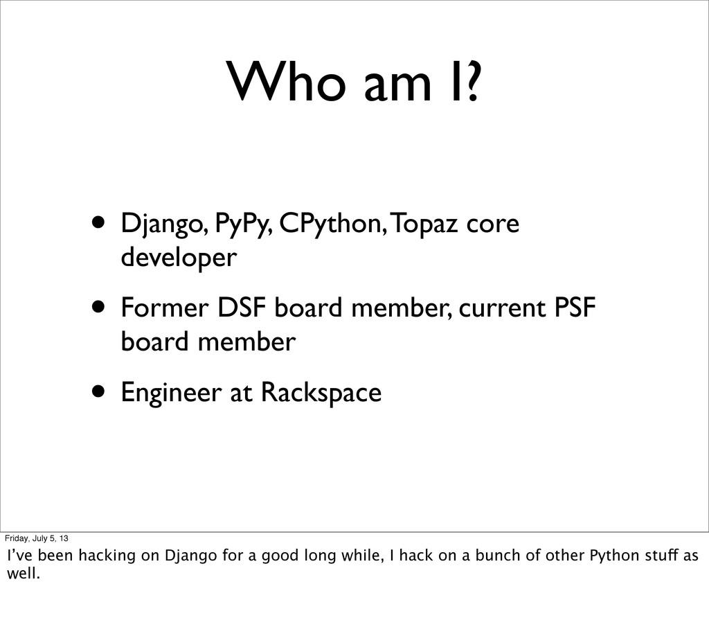 Who am I? • Django, PyPy, CPython, Topaz core d...
