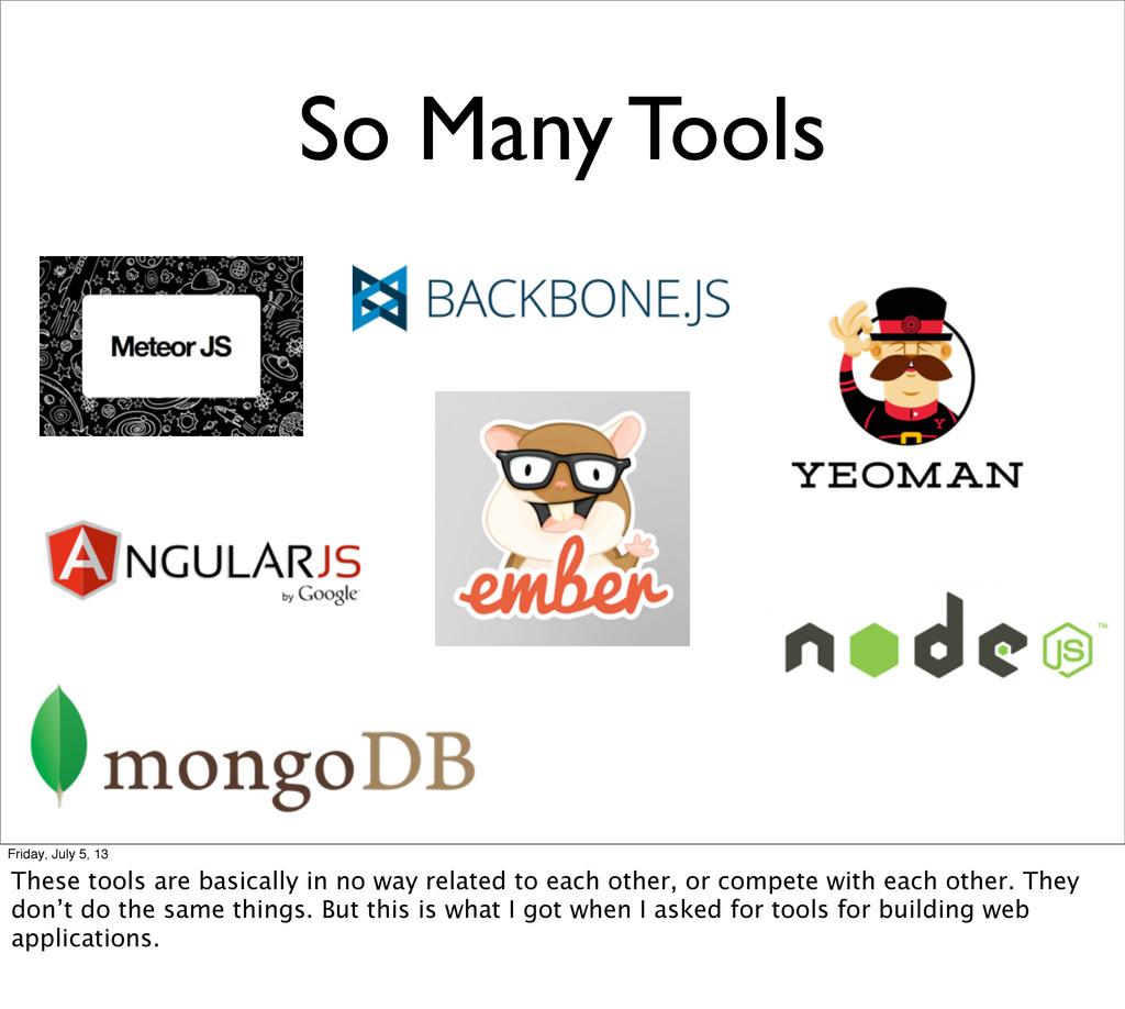 So Many Tools Friday, July 5, 13 These tools ar...