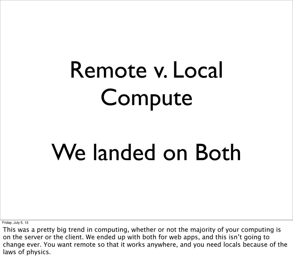 Remote v. Local Compute We landed on Both Frida...