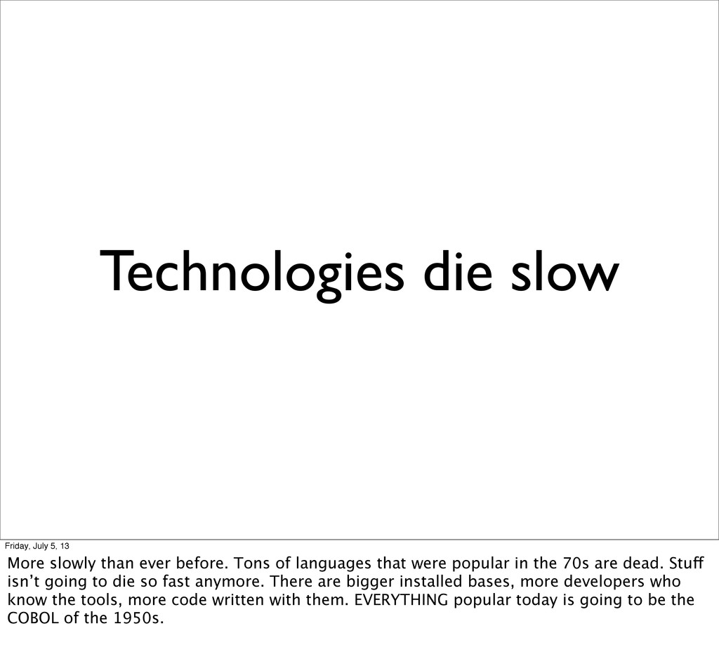 Technologies die slow Friday, July 5, 13 More s...