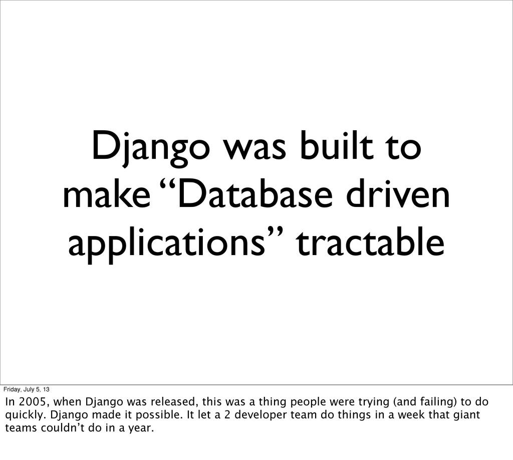 "Django was built to make ""Database driven appli..."