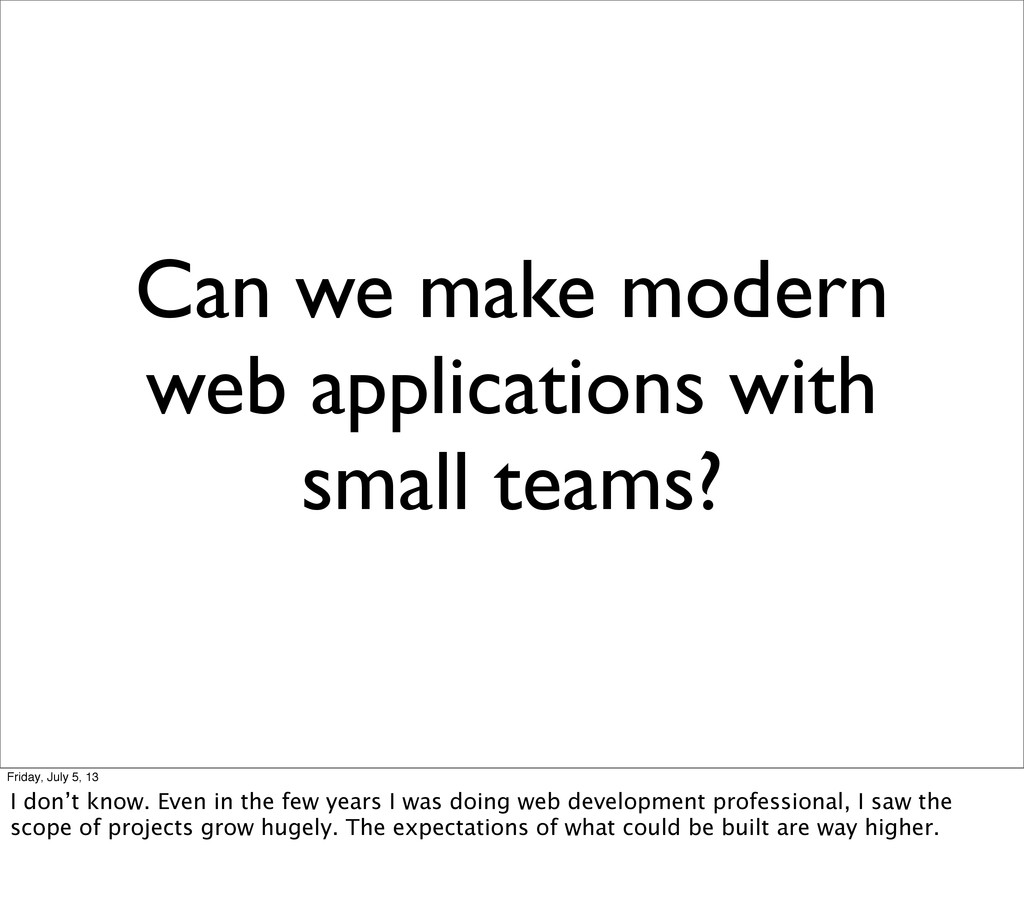 Can we make modern web applications with small ...