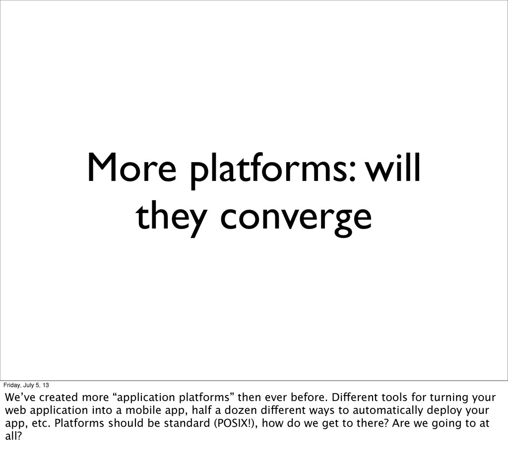 More platforms: will they converge Friday, July...