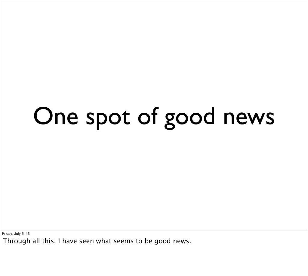 One spot of good news Friday, July 5, 13 Throug...