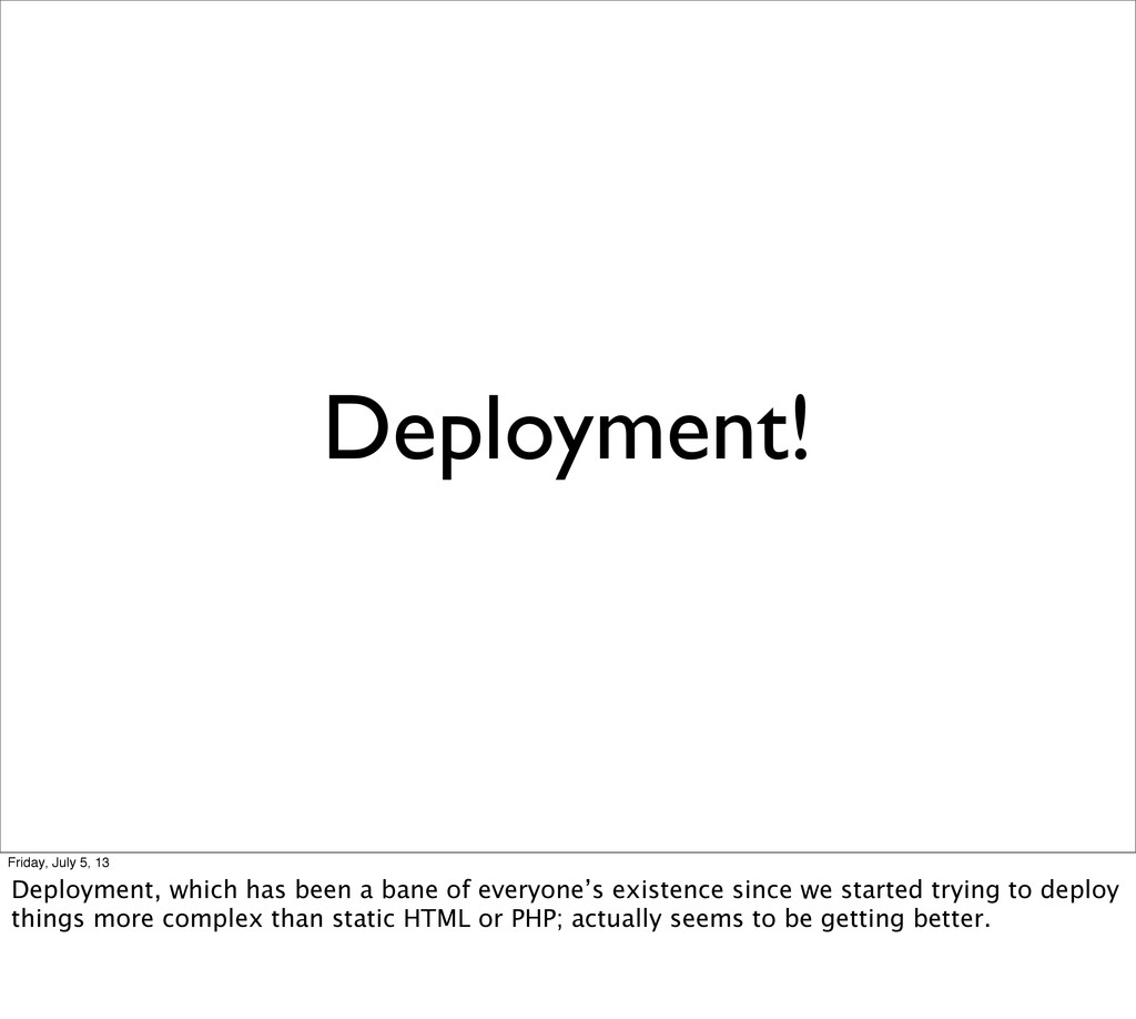Deployment! Friday, July 5, 13 Deployment, whic...