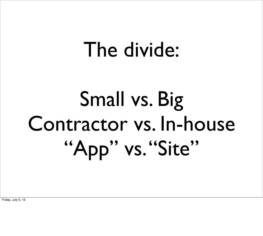 The divide: Small vs. Big Contractor vs. In-hou...