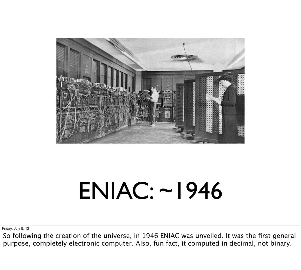 ENIAC: ~1946 Friday, July 5, 13 So following th...