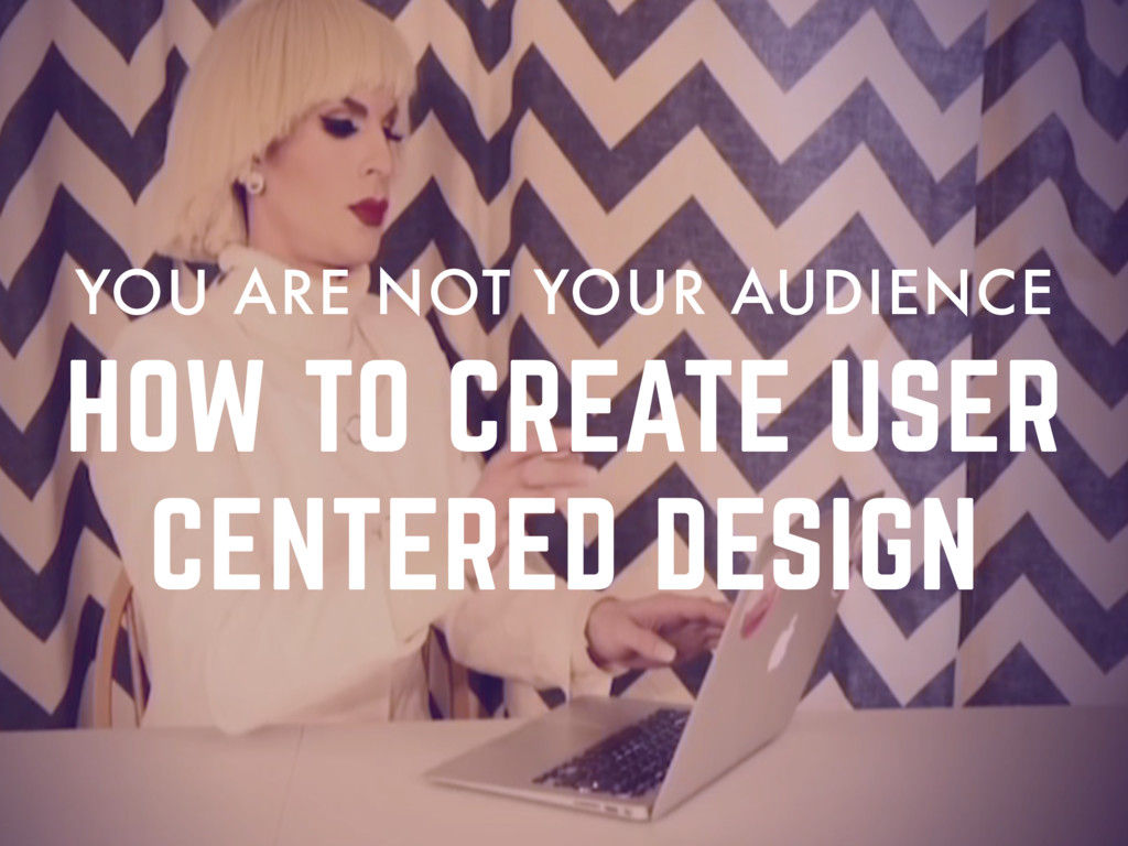 HOW TO CREATE USER CENTERED DESIGN YOU ARE NOT ...