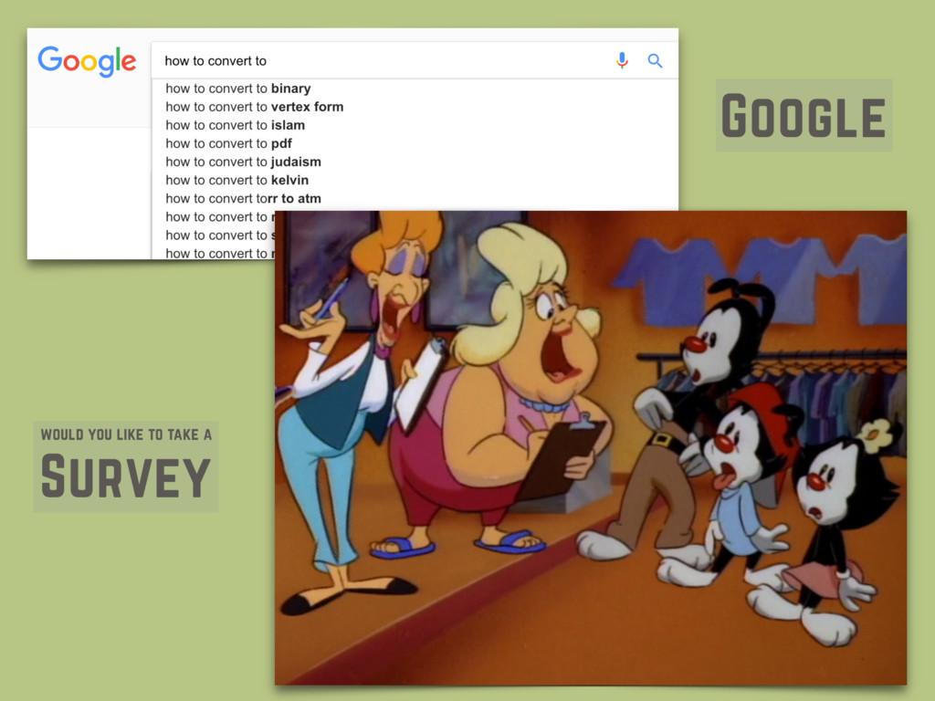 Google would you like to take a Survey
