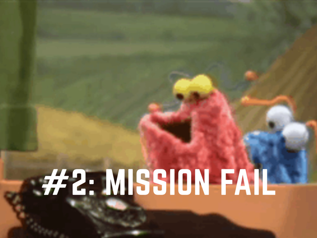 #2: MISSION FAIL