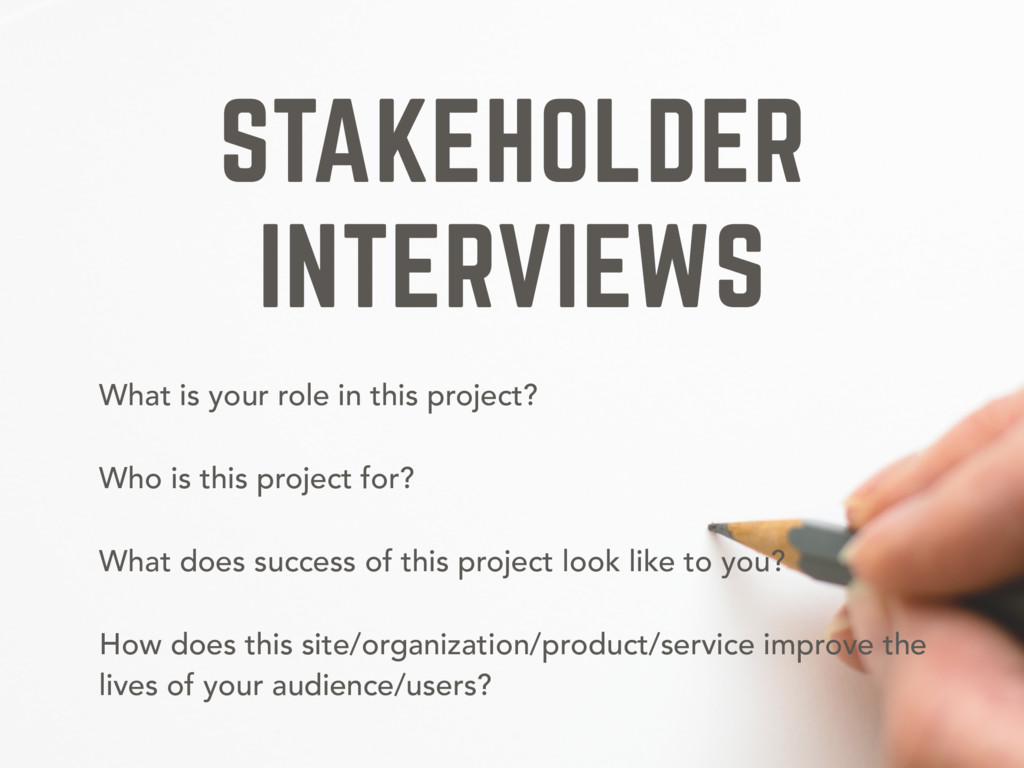 STAKEHOLDER INTERVIEWS What is your role in thi...