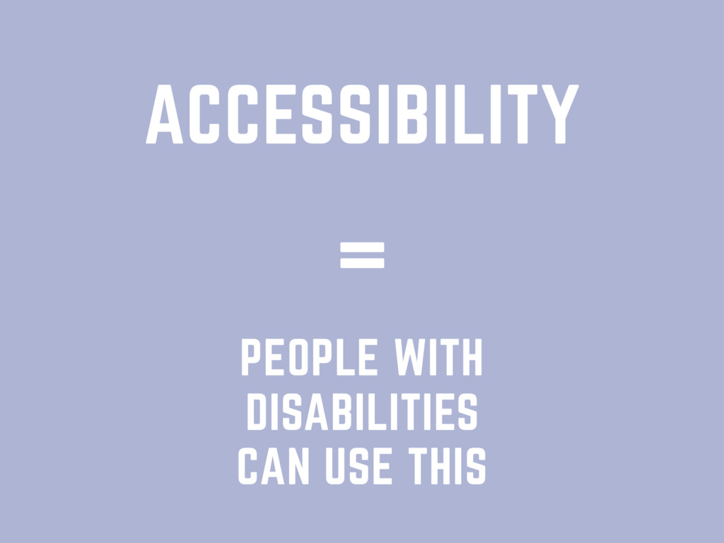 ACCESSIBILITY PEOPLE WITH DISABILITIES CAN USE ...