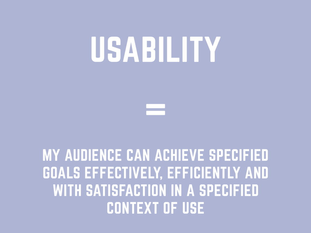 USABILITY MY AUDIENCE CAN ACHIEVE SPECIFIED GOA...