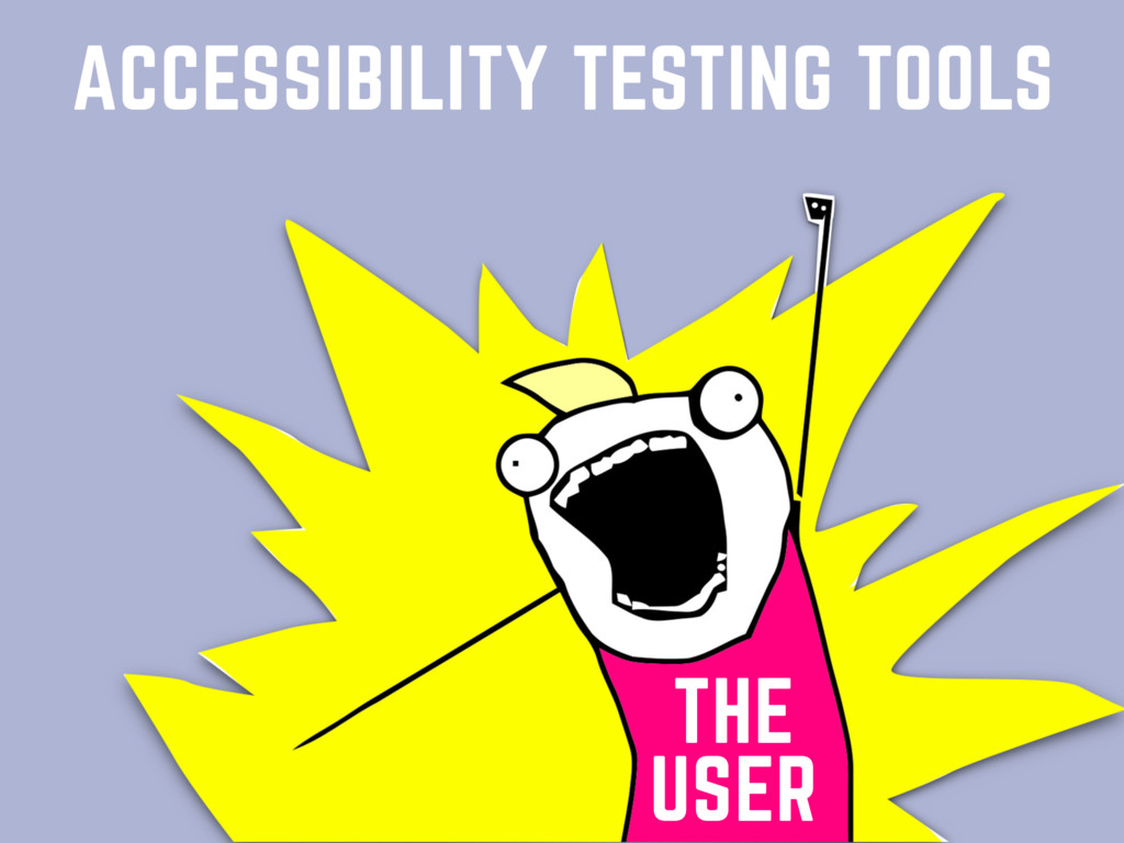 ACCESSIBILITY TESTING TOOLS THE USER