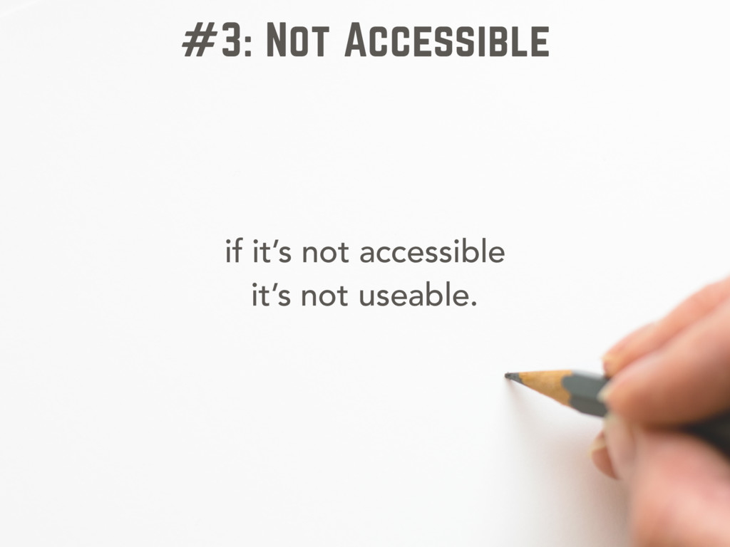 if it's not accessible it's not useable. #3: No...