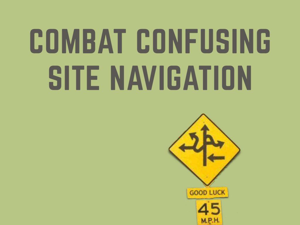 COMBAT CONFUSING SITE NAVIGATION
